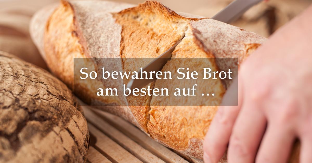 Wie Lagert Man Brot Am Besten